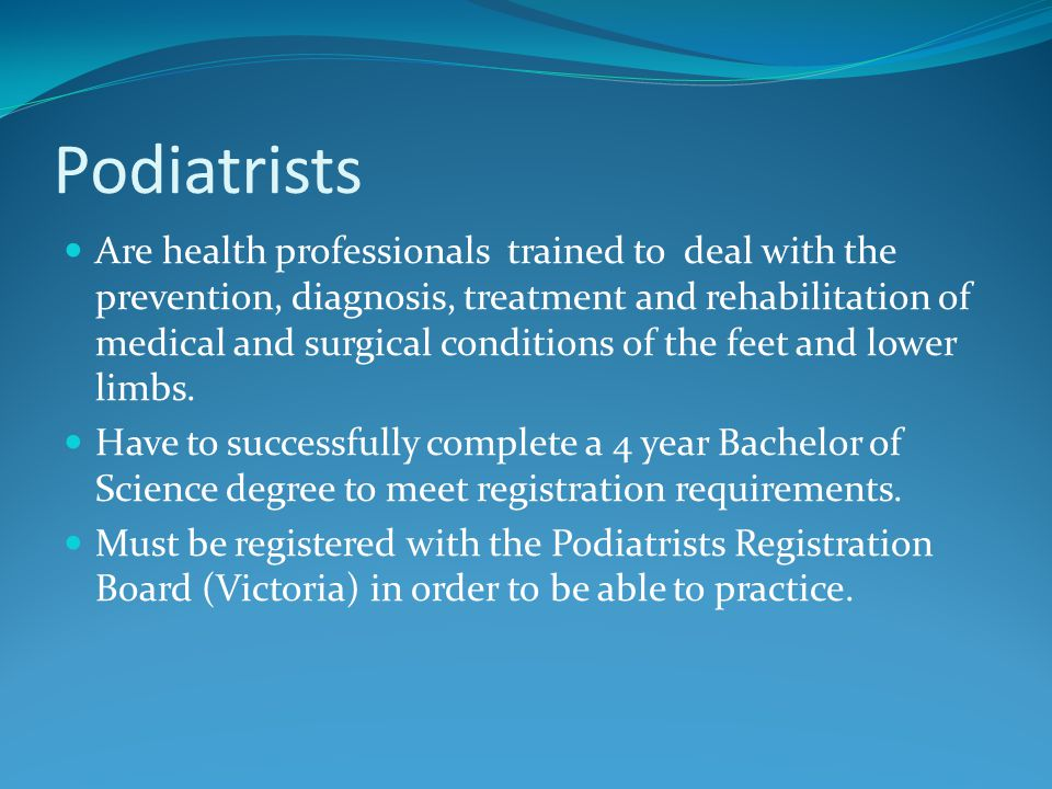 Employment Podiatrists work in a number of settings Private Practice Public Health settings (Community Health Centres, Hospitals, High Risk Foot clinics) Education Aged Care facilities Footwear companys