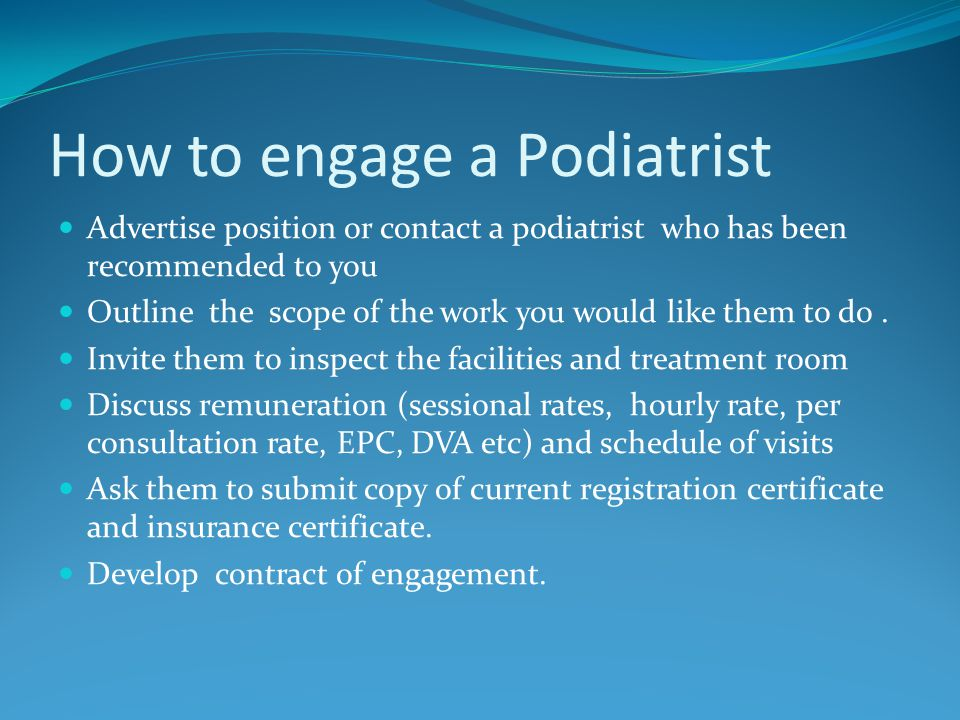 How to engage a Podiatrist Advertise position or contact a podiatrist who has been recommended to you Outline the scope of the work you would like them to do.