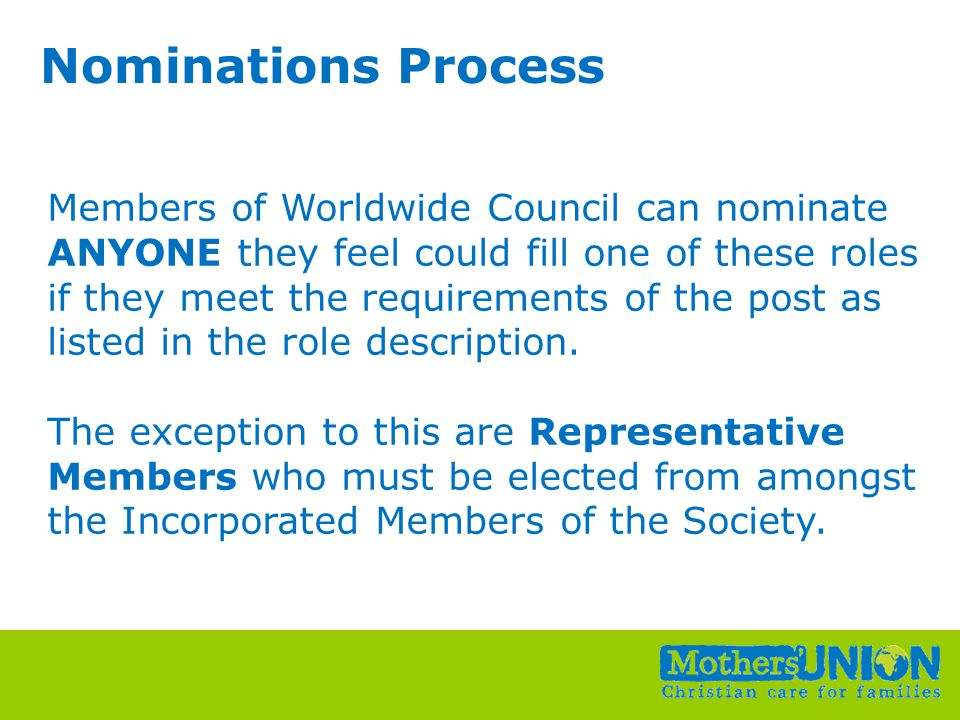 Small Change, Big Difference All Unit Conference, 6 th –8 th October 2010 Nominations Process Members of Worldwide Council can nominate ANYONE they feel could fill one of these roles if they meet the requirements of the post as listed in the role description.