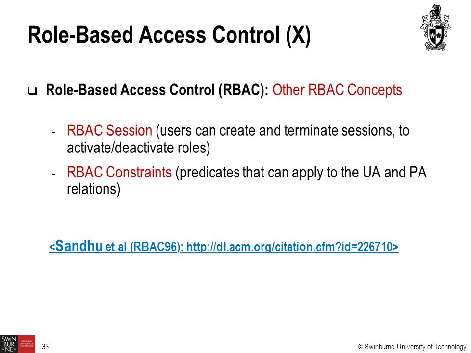 © Swinburne University of Technology 33  Role-Based Access Control (RBAC): Other RBAC Concepts - RBAC Session (users can create and terminate session