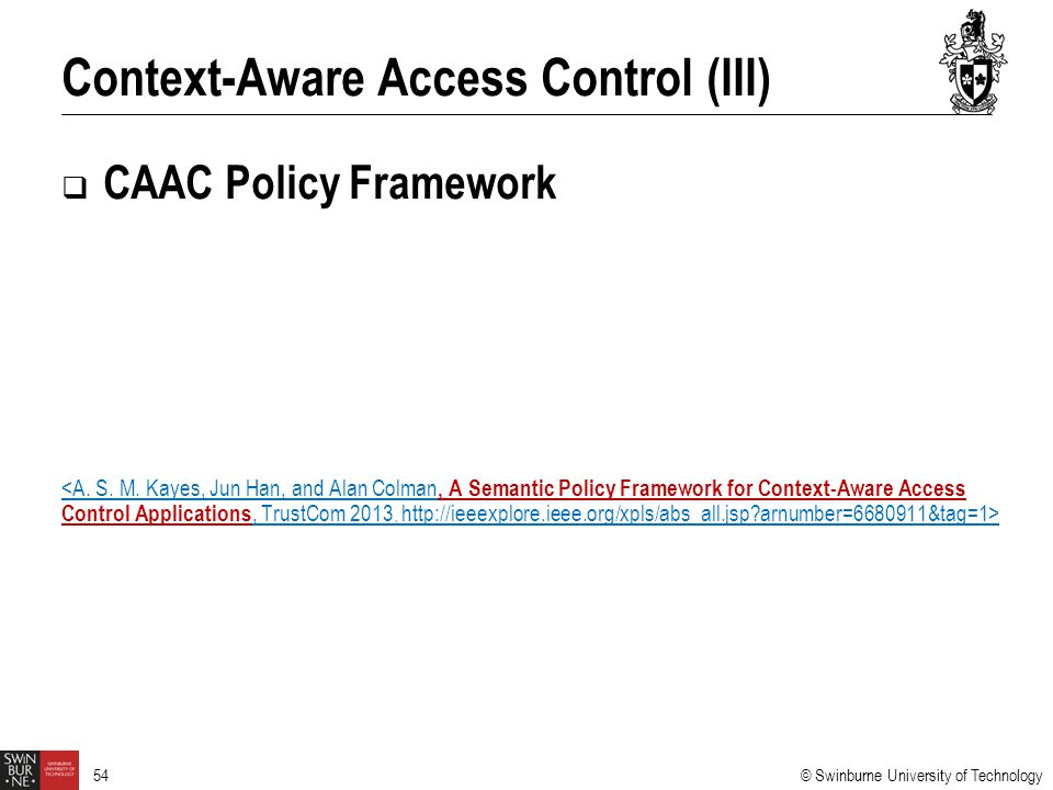 © Swinburne University of Technology 54  CAAC Policy Framework Context-Aware Access Control (III)