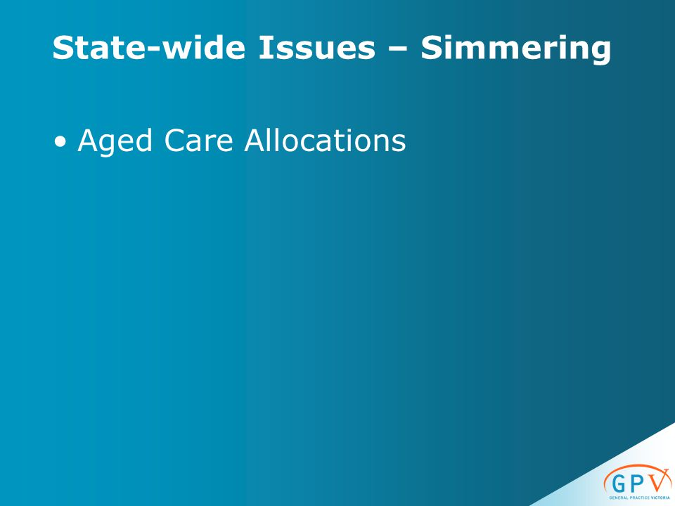State-wide Issues – Simmering Aged Care Allocations
