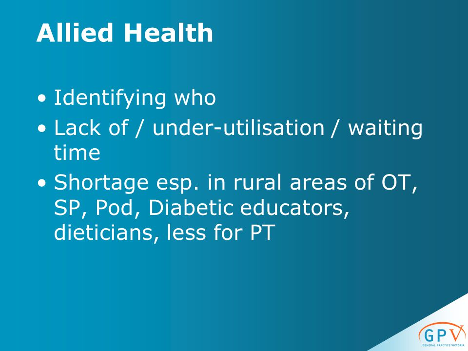 Identifying who Lack of / under-utilisation / waiting time Shortage esp. in rural areas of OT, SP, Pod, Diabetic educators, dieticians, less for PT