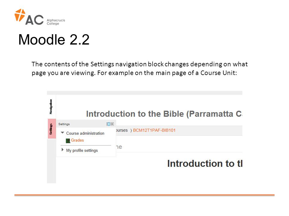 Moodle 2.2 The contents of the Settings navigation block changes depending on what page you are viewing.