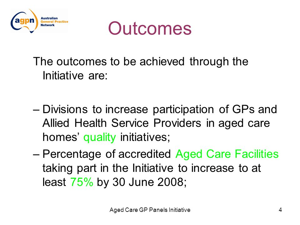 Aged Care GP Panels Initiative5 Outcomes –Residents of aged care homes have increased access to primary and medical care; and –Effective partnerships and collaboration established and maintained between GPs, allied health service providers, Divisions network members and aged care homes.
