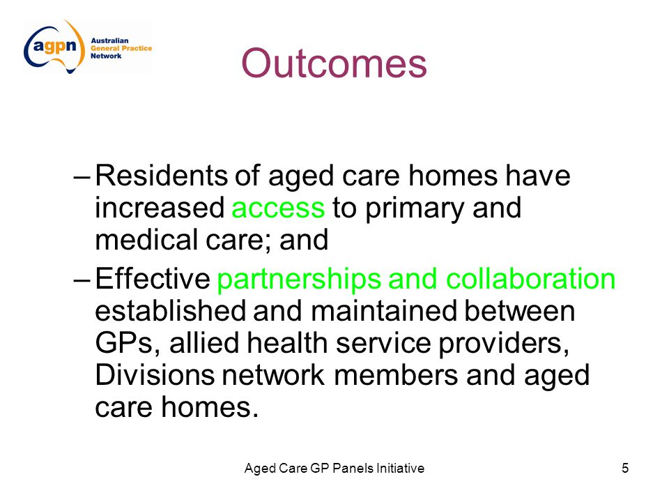 Aged Care GP Panels Initiative16 What AGPN needs & wants from YOU Examples from Divisions to showcase their wares –who's doing what, when and where and why it works well – plus graphics!