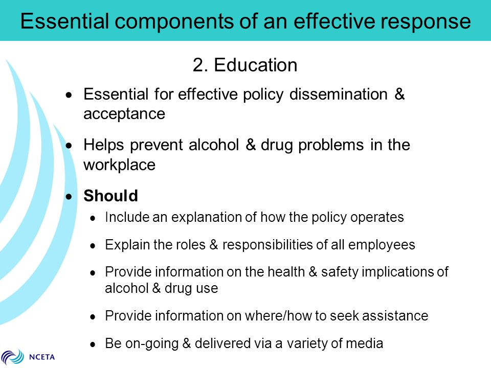 2. Education  Essential for effective policy dissemination & acceptance  Helps prevent alcohol & drug problems in the workplace  Should  Include a