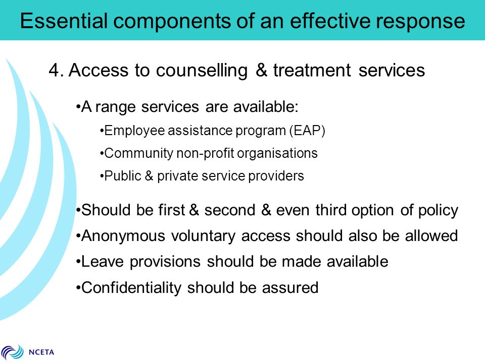 4. Access to counselling & treatment services A range services are available: Employee assistance program (EAP) Community non-profit organisations Pub