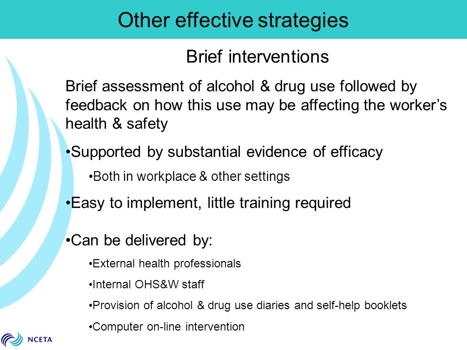 Other effective strategies Brief interventions Brief assessment of alcohol & drug use followed by feedback on how this use may be affecting the worker