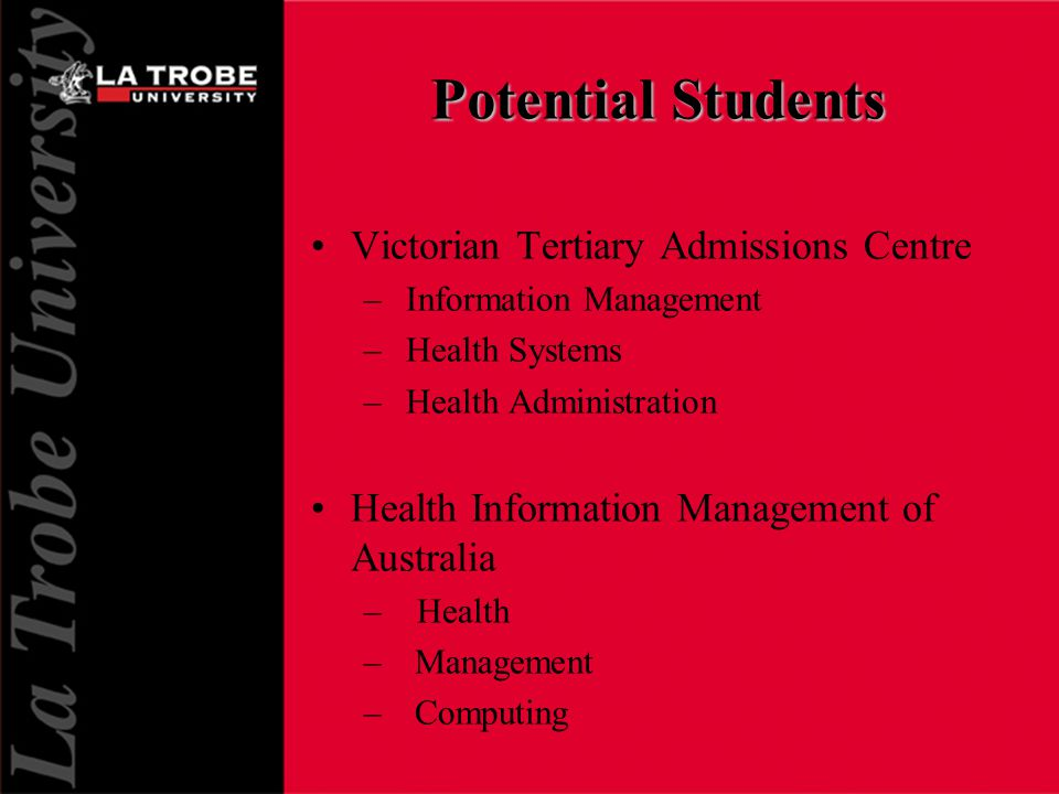 Potential Students Victorian Tertiary Admissions Centre – Information Management – Health Systems – Health Administration Health Information Management of Australia –Health – Management – Computing
