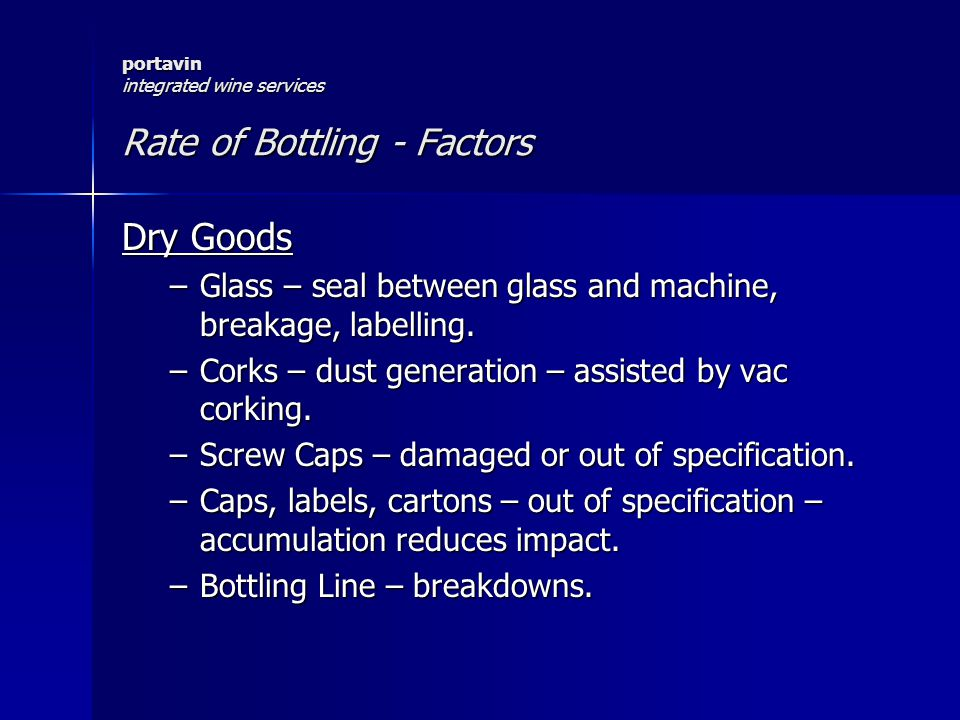 portavin integrated wine services Rate of Bottling - Factors Dry Goods –Glass – seal between glass and machine, breakage, labelling.