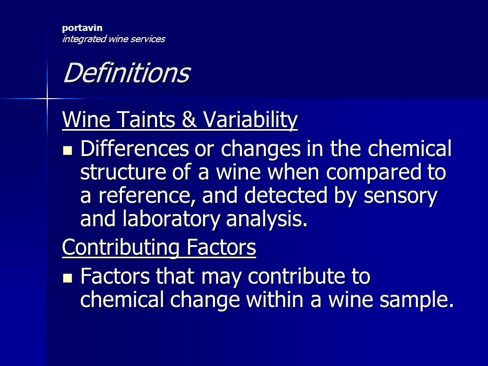 portavin integrated wine services Definitions Wine Taints & Variability Differences or changes in the chemical structure of a wine when compared to a reference, and detected by sensory and laboratory analysis.