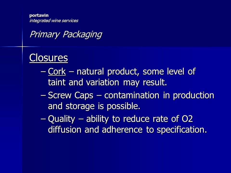 portavin integrated wine services Primary Packaging Closures –Cork – natural product, some level of taint and variation may result.