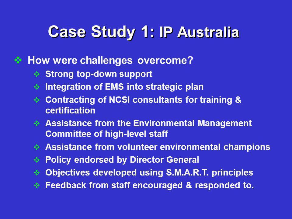 Case Study 1: IP Australia  How were challenges overcome.