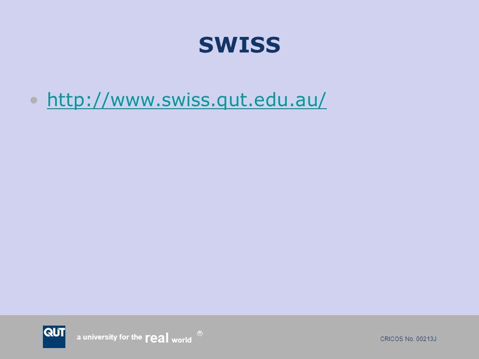 CRICOS No. 00213J a university for the world real R SWISS http://www.swiss.qut.edu.au/