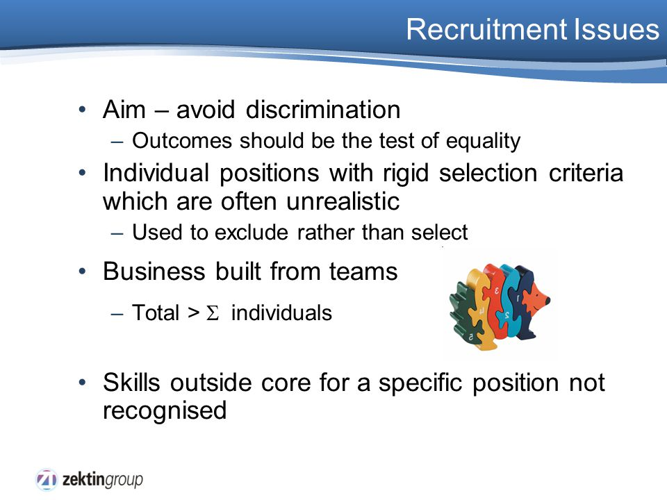Recruitment Issues Aim – avoid discrimination –Outcomes should be the test of equality Individual positions with rigid selection criteria which are of