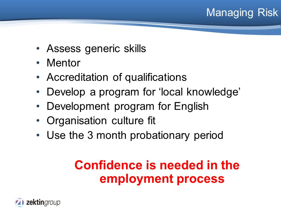 Managing Risk Assess generic skills Mentor Accreditation of qualifications Develop a program for 'local knowledge' Development program for English Org