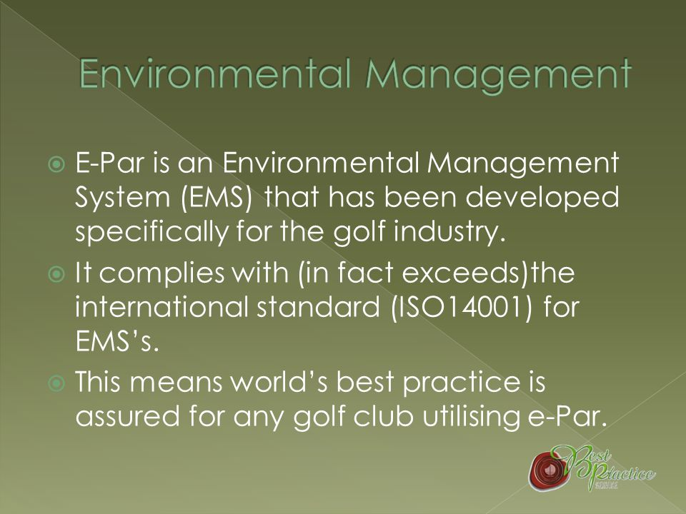  This means we need to understand how our activities could potentially impact our environment  Then we need to be able manage, monitor and measure what we do  We need a system to do this  Golf clubs manage nearly 400 environmental risks every day.