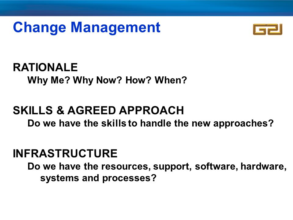 Change Management RATIONALE Why Me. Why Now. How.