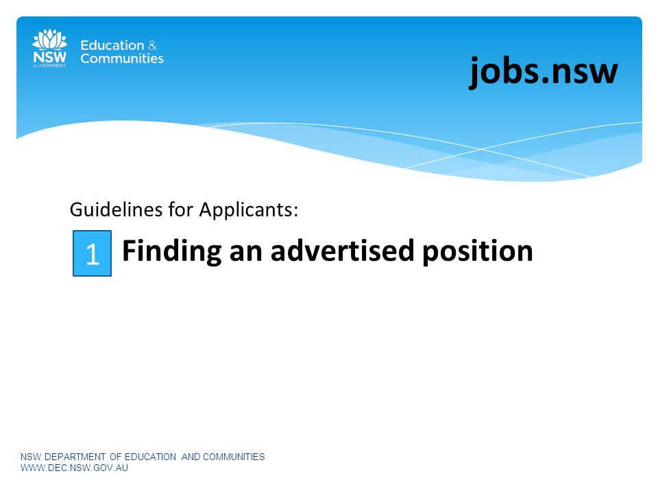Guidelines for Applicants: Finding an advertised position jobs.nsw NSW DEPARTMENT OF EDUCATION AND COMMUNITIES WWW.DEC.NSW.GOV.AU 1