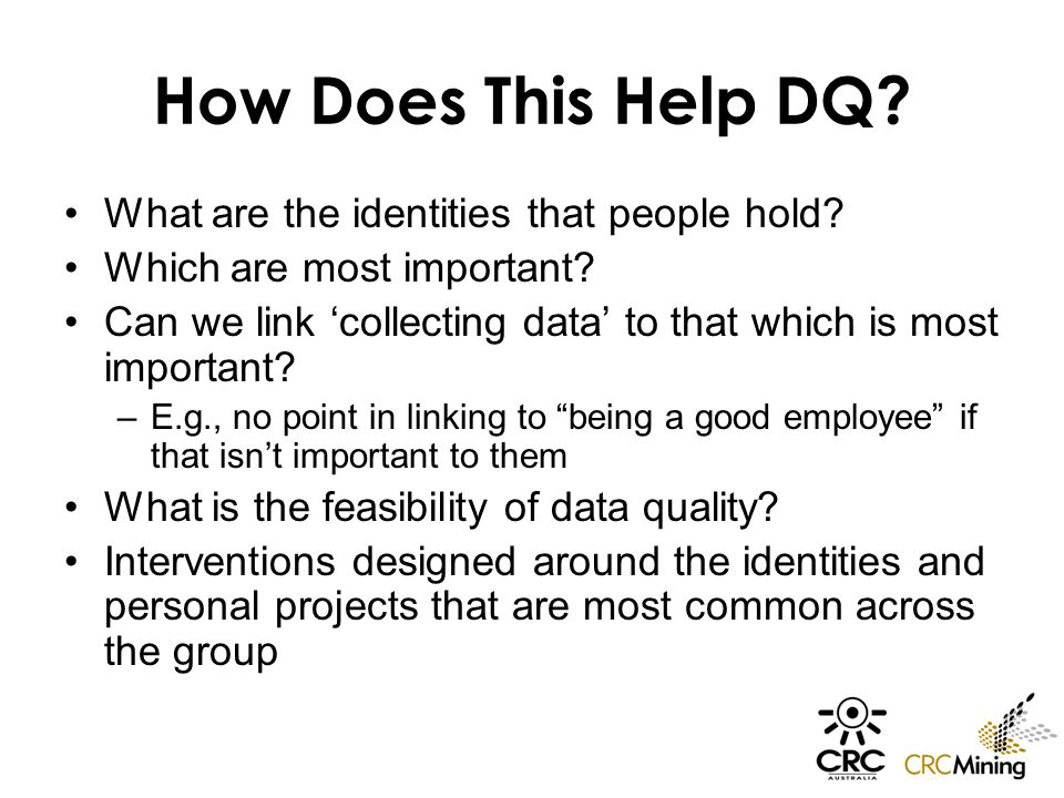 How Does This Help DQ? What are the identities that people hold? Which are most important? Can we link 'collecting data' to that which is most importa