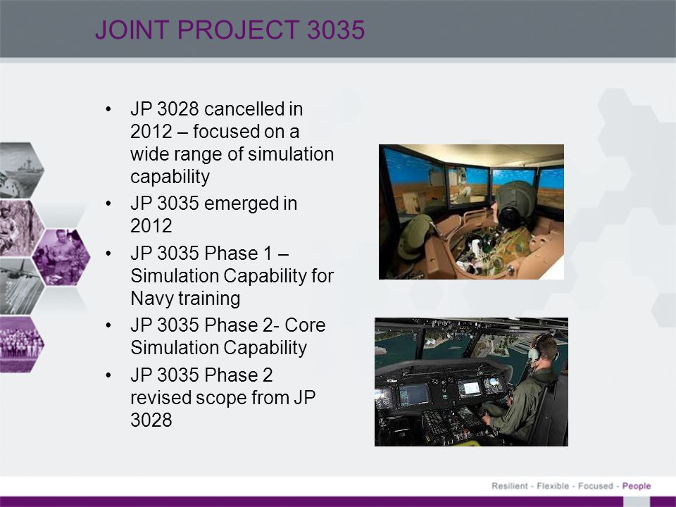 JOINT PROJECT 3035 JP 3035 will deliver the core simulation enterprise services to provide the foundation upon which a Defence simulation capability can be built, and selected simulation systems to support the Services training pipelines (especially the Navy training pipeline).