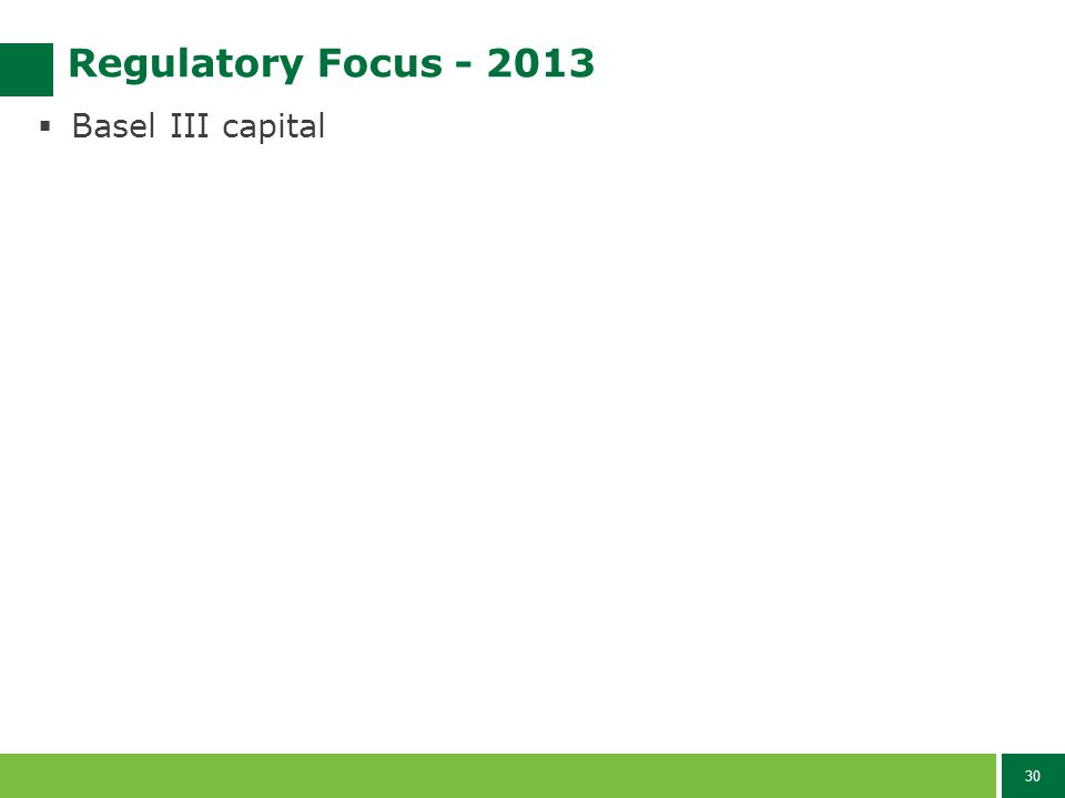 30 Regulatory Focus - 2013  Basel III capital