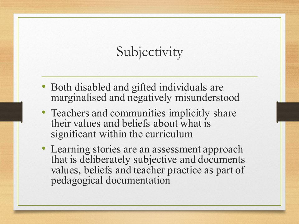 Subjectivity Both disabled and gifted individuals are marginalised and negatively misunderstood Teachers and communities implicitly share their values