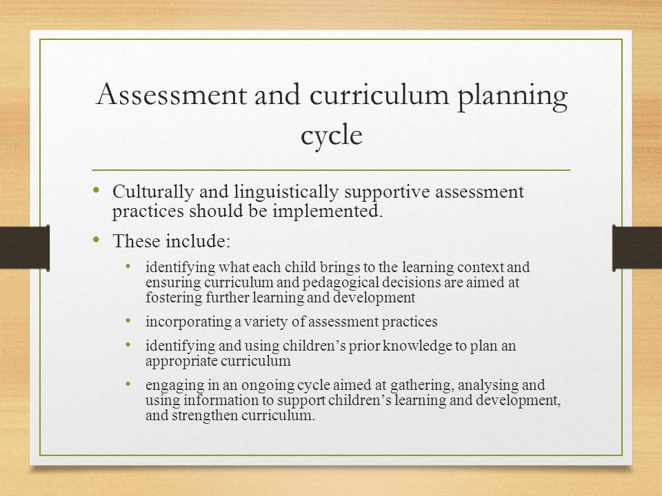 Assessment and curriculum planning cycle Culturally and linguistically supportive assessment practices should be implemented.