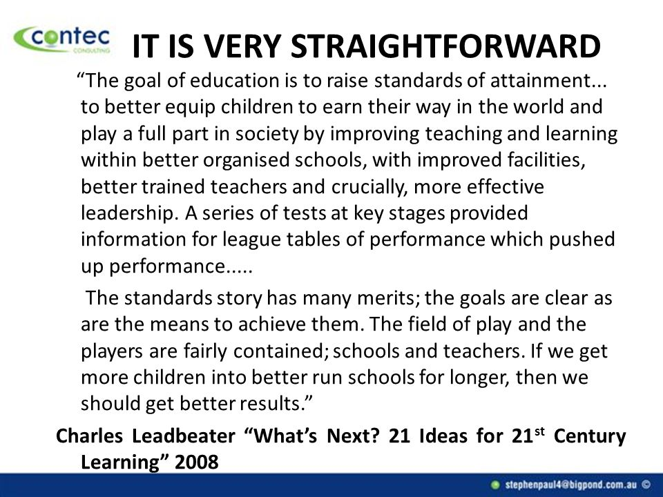 IT IS VERY STRAIGHTFORWARD The goal of education is to raise standards of attainment...