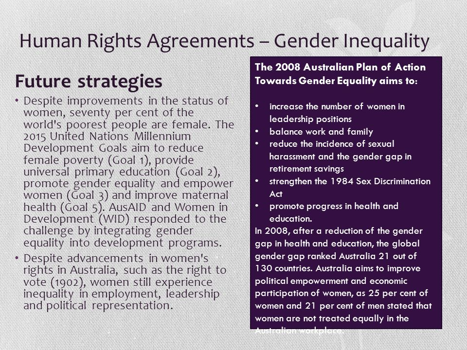 Human Rights Agreements – Gender Inequality Future strategies Despite improvements in the status of women, seventy per cent of the world's poorest peo