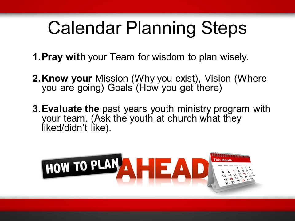 Calendar Planning Steps 4.Call a special planning meeting or weekend camp with the youth.