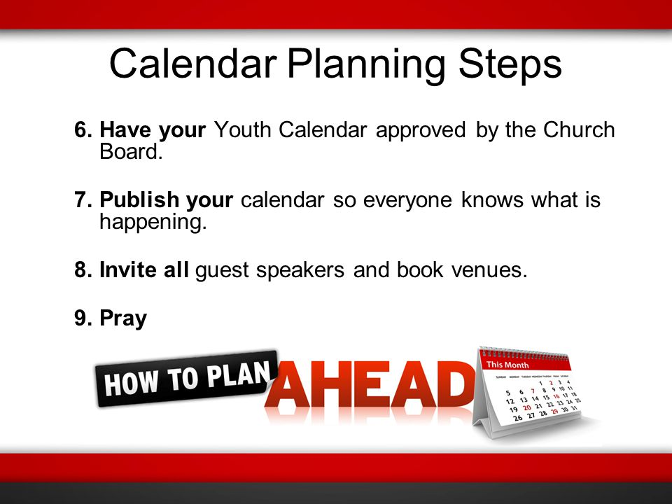 Calendar Planning Steps 6.Have your Youth Calendar approved by the Church Board.