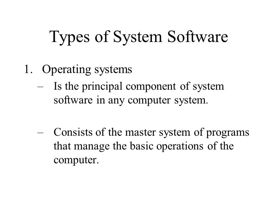 System Software Enables the applications software to interact with the computer and Helps the computer manage its internal and external resources.