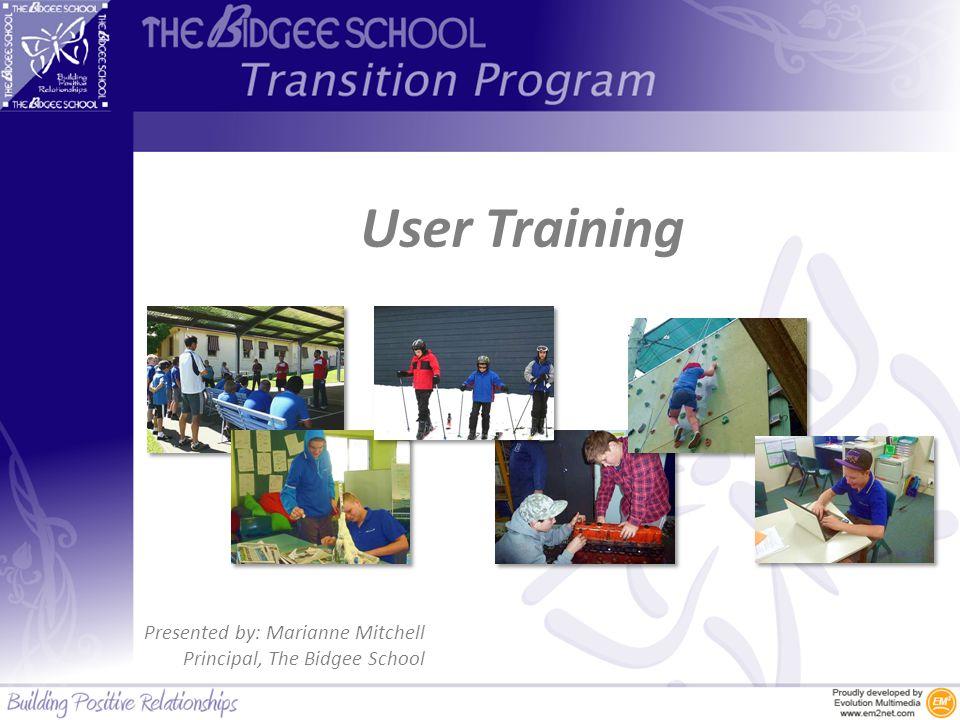 User Training Presented by: Marianne Mitchell Principal, The Bidgee School
