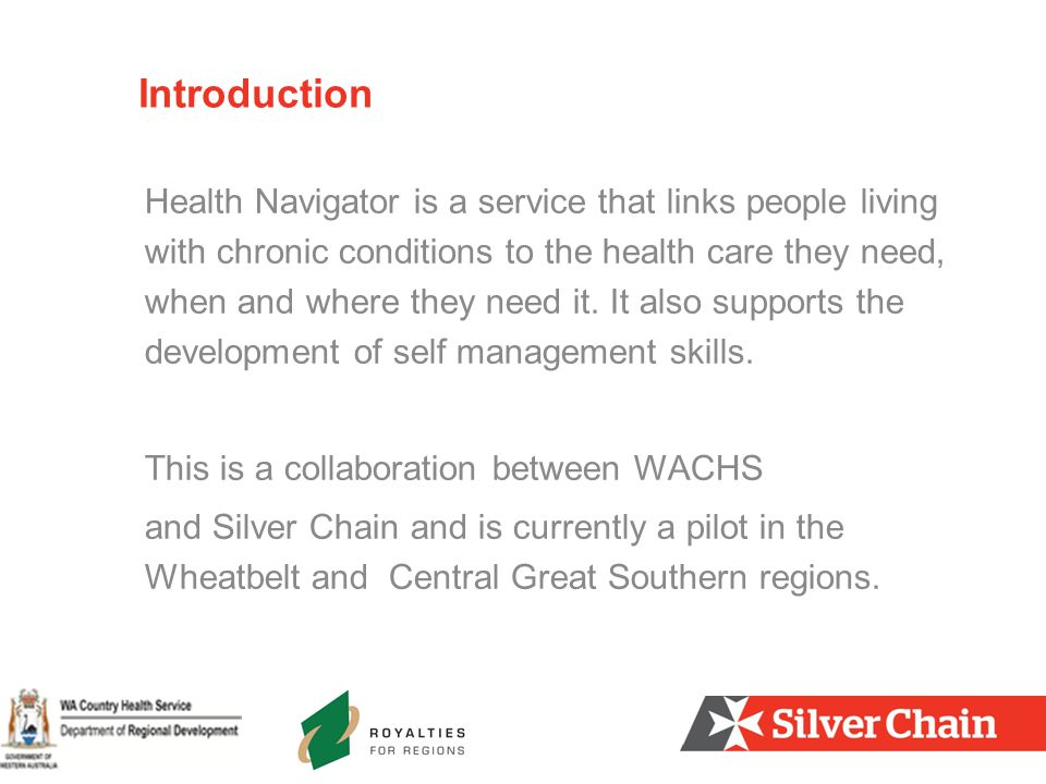 Health Navigator is a service that links people living with chronic conditions to the health care they need, when and where they need it. It also supp