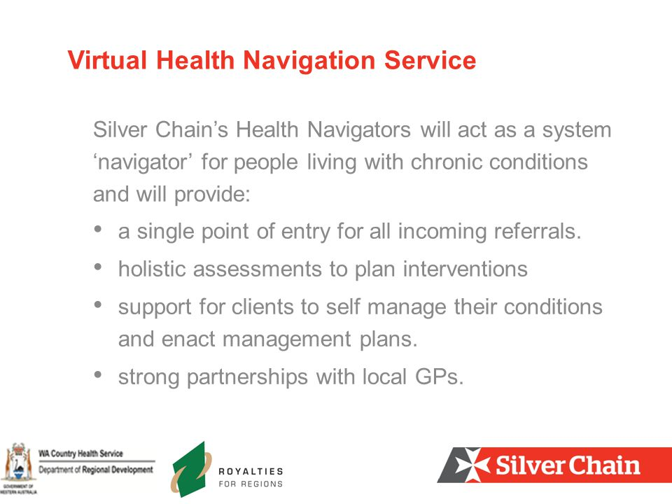 Silver Chain's Health Navigators will act as a system 'navigator' for people living with chronic conditions and will provide: a single point of entry