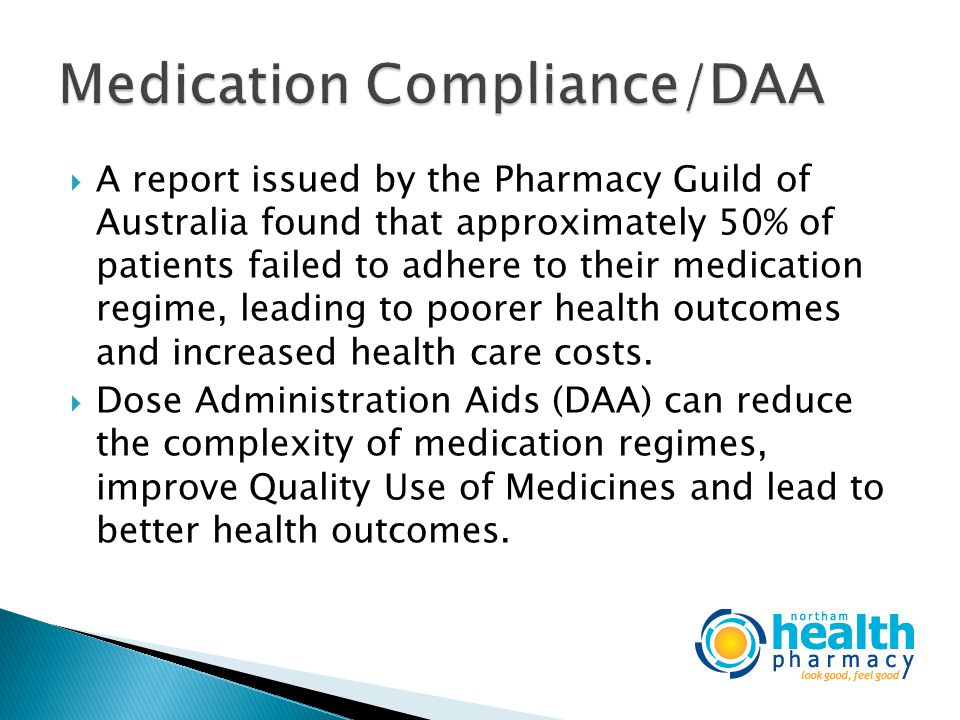  A report issued by the Pharmacy Guild of Australia found that approximately 50% of patients failed to adhere to their medication regime, leading to poorer health outcomes and increased health care costs.