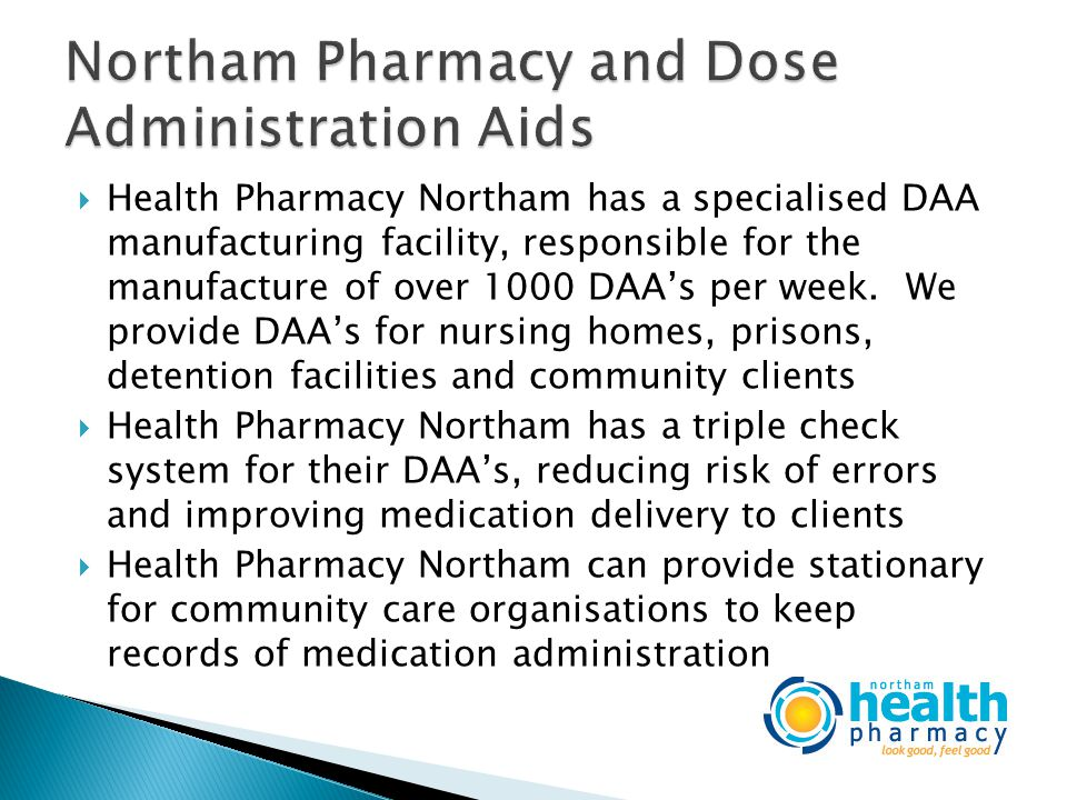  Health Pharmacy Northam has a specialised DAA manufacturing facility, responsible for the manufacture of over 1000 DAA's per week.