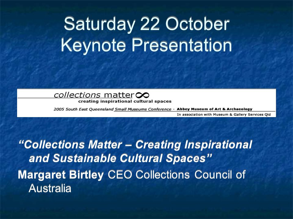 Saturday 22 October Session 1 CREATING PARTNERSHIPS People, Places, Pastimes and Partnerships - Vicki Warden & Audrey Hoffmann Moving the Arts - Murilla Partnerships - Karina Devine Supportive Partnerships between Art Galleries and Libraries – Annette Turner & Lesley Nicholson