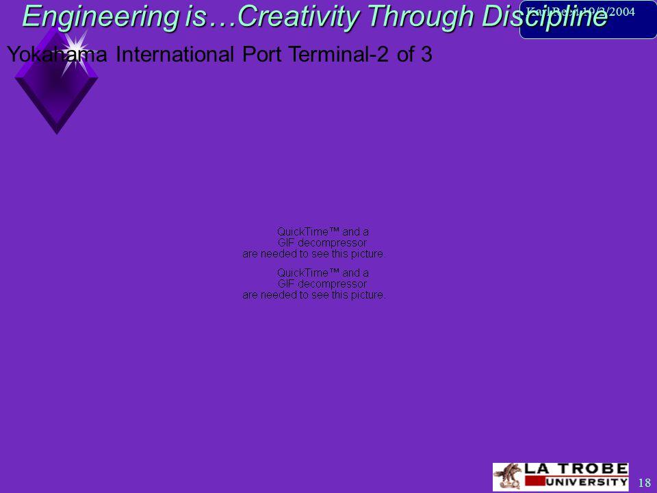 18 Karl Reed 19/2/2004 Engineering is…Creativity Through Discipline Yokahama International Port Terminal-2 of 3