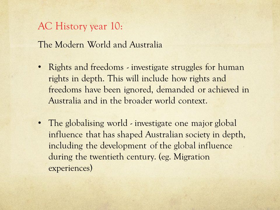 AC History year 10: The Modern World and Australia Rights and freedoms - investigate struggles for human rights in depth.