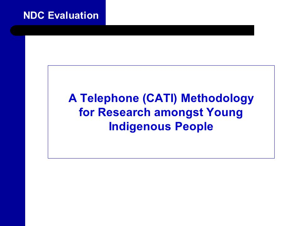 2 NDC Evaluation A Telephone (CATI) Methodology for Research amongst Young Indigenous People
