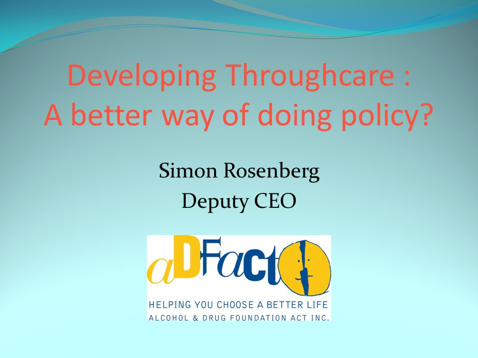 Simon Rosenberg Deputy CEO Developing Throughcare : A better way of doing policy