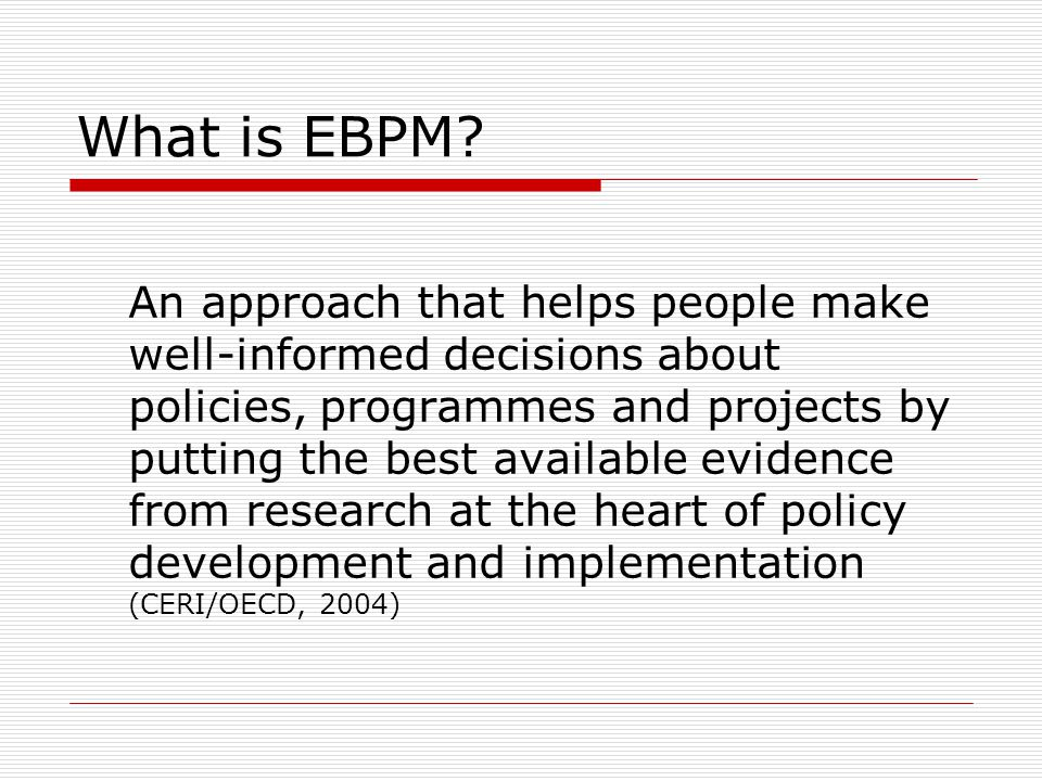 What is EBPM? An approach that helps people make well-informed decisions about policies, programmes and projects by putting the best available evidenc