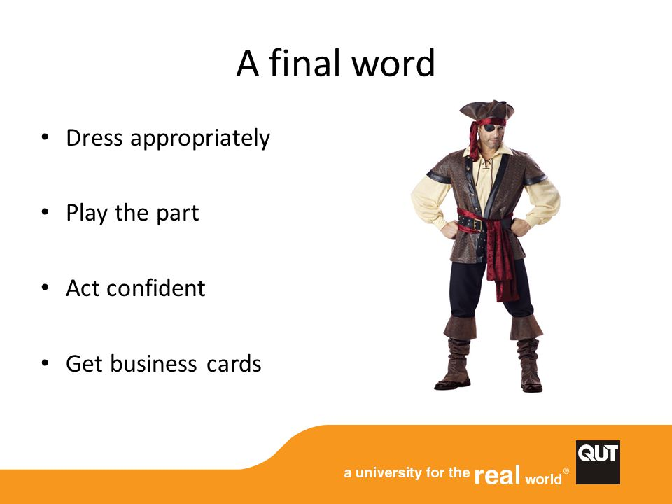 A final word Dress appropriately Play the part Act confident Get business cards