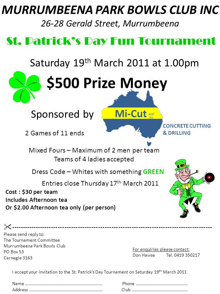 MURRUMBEENA PARK BOWLS CLUB INC 26-28 Gerald Street, Murrumbeena St. Patrick's Day Fun Tournament Sponsored by Saturday 19 th March 2011 at 1.00pm $50