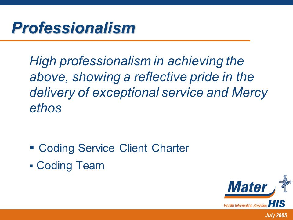 July 2005 High professionalism in achieving the above, showing a reflective pride in the delivery of exceptional service and Mercy ethos  Coding Service Client Charter  Coding Team Professionalism