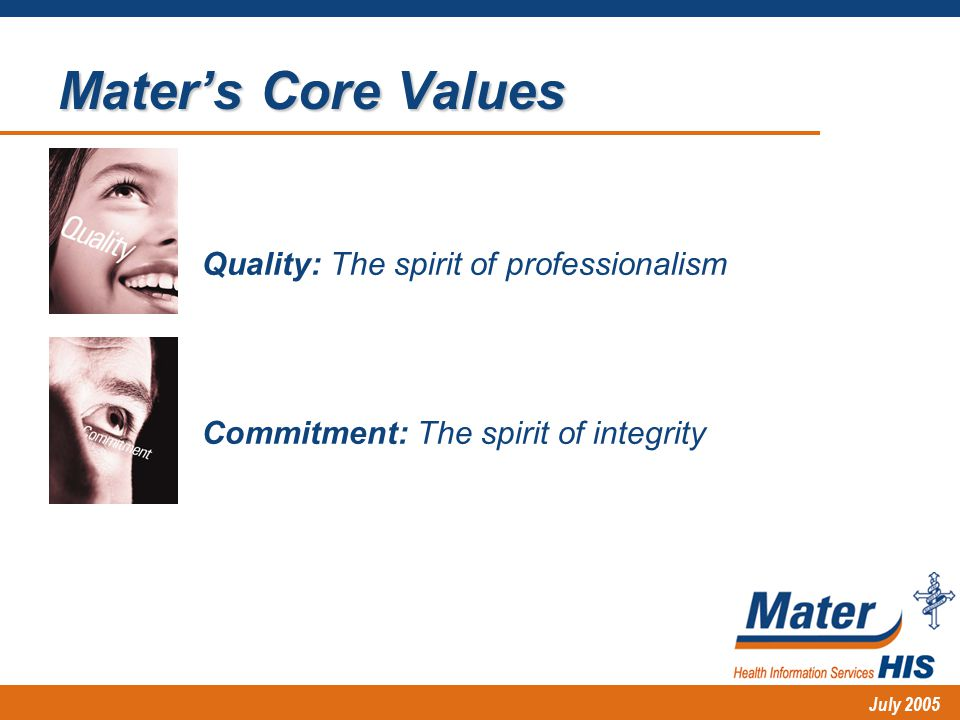 July 2005 Mater's Core Values Quality: The spirit of professionalism Commitment: The spirit of integrity