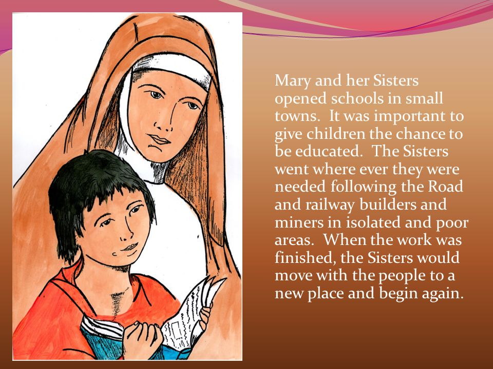 Mary and her Sisters opened schools in small towns.